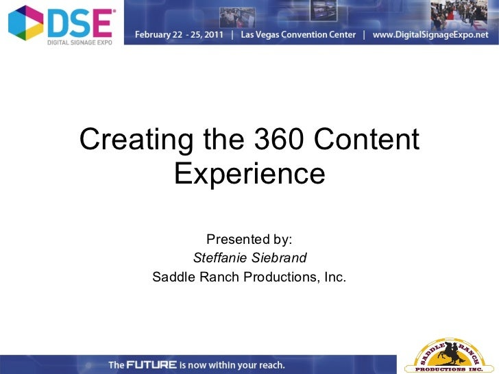 Creating the 360 Content Experience Presented by: Steffanie Siebrand Saddle Ranch Productions, Inc.