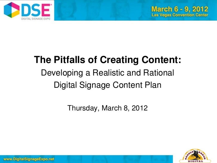 The Pitfalls of Creating Content: Developing a Realistic and Rational   Digital Signage Content Plan       Thursday, March...