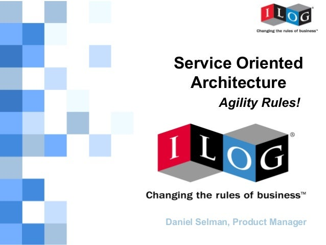 Service Oriented   Architecture           Agility Rules!Daniel Selman, Product Manager