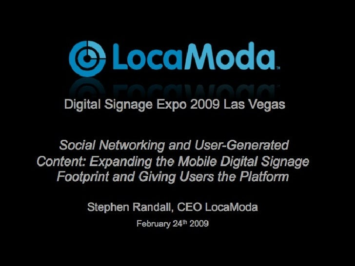 Digital Signage Expo - Social Networking and User-Generated Content: Expanding the Mobile Digital Signage Footprint and Giving Users the Platform