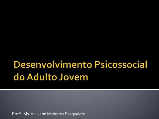 Profª. Ms.Vivivane Medeiros Pasqualeto
