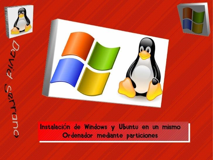 ñ        Instalación de Windows y Ubuntu en un mismo              Ordenador mediante particiones