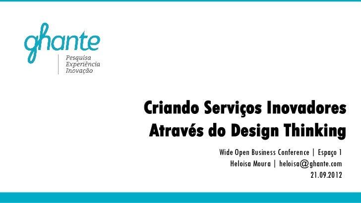Criando Serviços Inovadores Através do Design Thinking          Wide Open Business Conference   Espaço 1             Heloi...