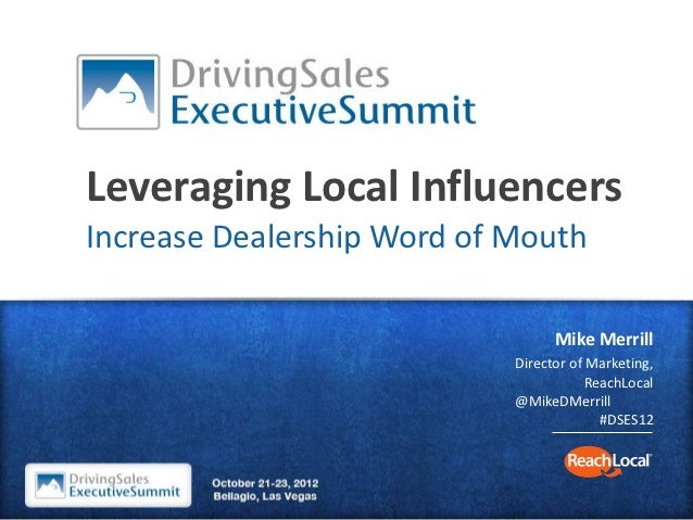 Leveraging Local InfluencersIncrease Dealership Word of Mouth                                  Mike Merrill               ...