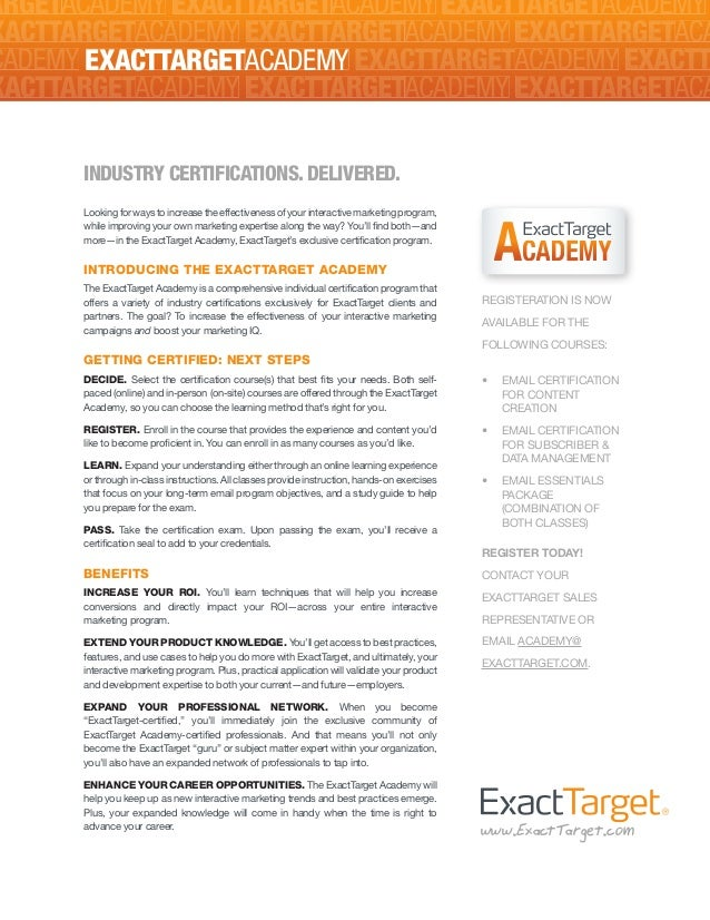 www.ExactTarget.comEXACTTARGETACADEMYREGISTERATION IS NOWAVAILABLE FOR THEFOLLOWING COURSES:•	 EMAIL CERTIFICATIONFOR CONT...