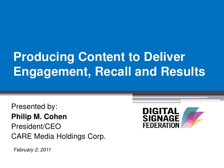 Producing Content to DeliverEngagement, Recall and ResultsPresented by:Philip M. CohenPresident/CEOCARE Media Holdings Cor...