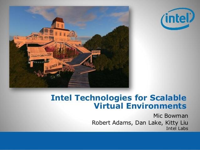 Intel Technologies for ScalableVirtual EnvironmentsMic BowmanRobert Adams, Dan Lake, Kitty LiuIntel Labs