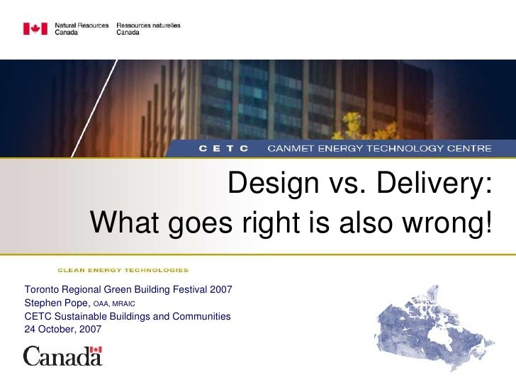 Design vs. Delivery:               What goes right is also wrong!  Toronto Regional Green Building Festival 2007 Stephen P...