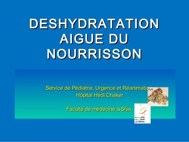 DESHYDRATATIONDESHYDRATATION AIGUE DUAIGUE DU NOURRISSONNOURRISSON Service de Pédiatrie, Urgence et RéanimationService de ...