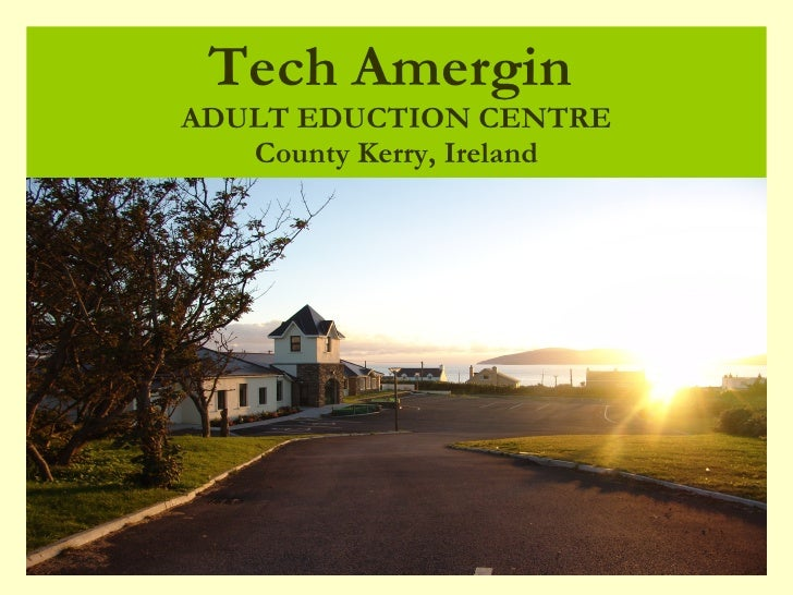 Tech Amergin   ADULT EDUCTION CENTRE County Kerry, Ireland