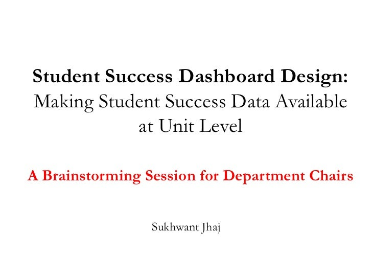 Student Success Dashboard Design:Making Student Success Data Available           at Unit LevelA Brainstorming Session for ...