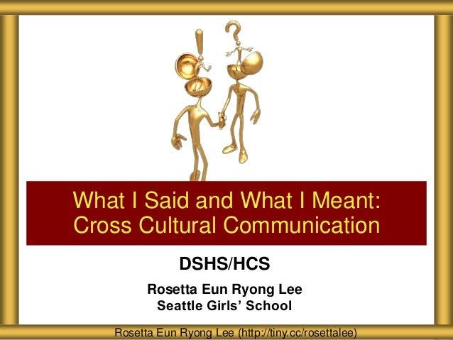 DSHS/HCS Rosetta Eun Ryong Lee Seattle Girls' School What I Said and What I Meant: Cross Cultural Communication Rosetta Eu...