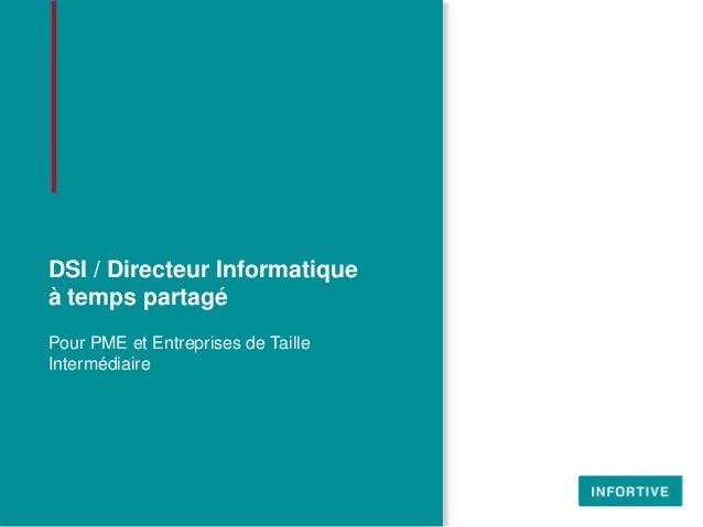 DSI / Directeur Informatiqueà temps partagéPour PME et Entreprises de TailleIntermédiaire