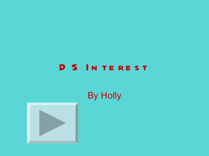D S I n te re s t     By Holly
