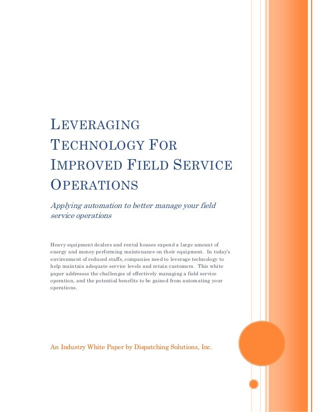 L EVERAGINGT ECHNOLOGY F ORI MPROVED F IELD S ERVICEO PERATIONSApplying automation to better manage your fieldservice oper...