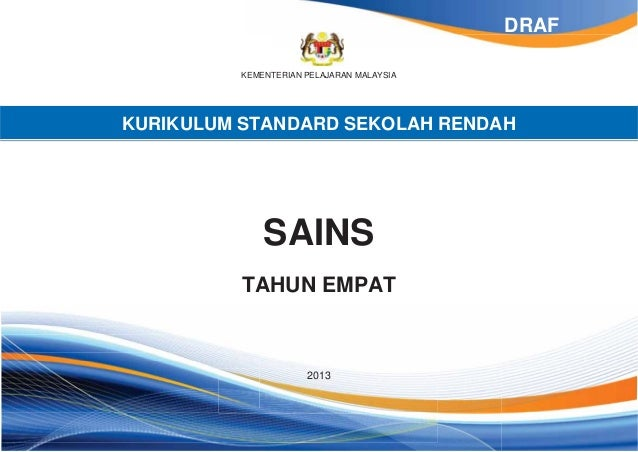 DRAF KEMENTERIAN PELAJARAN MALAYSIA  KURIKULUM STANDARD SEKOLAH RENDAH  SAINS TAHUN EMPAT  2013