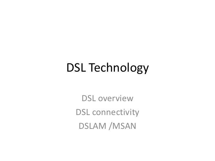 DSL Technology<br />DSL overview<br />DSL connectivity<br />DSLAM /MSAN<br />