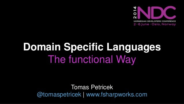Domain Specific Languages The functional Way Tomas Petricek @tomaspetricek | www.fsharpworks.com