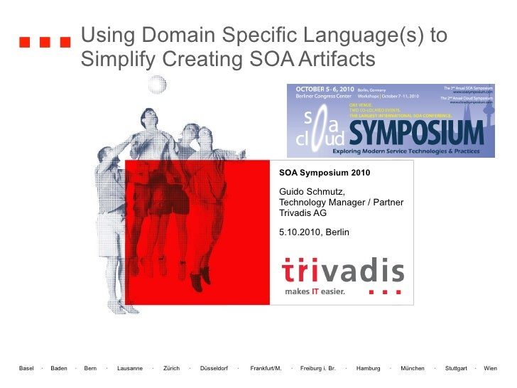 Using Domain Specific Language(s) to Simplify Creating SOA Artifacts  SOA Symposium 2010 Guido Schmutz, Technology Manager...