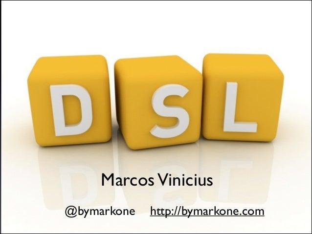 O que é uma DSL  Marcos Vinicius @bymarkone  http://bymarkone.com