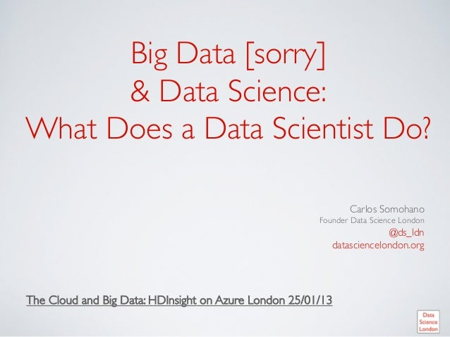 Big Data [sorry] & Data Science: What Does a Data Scientist Do?
