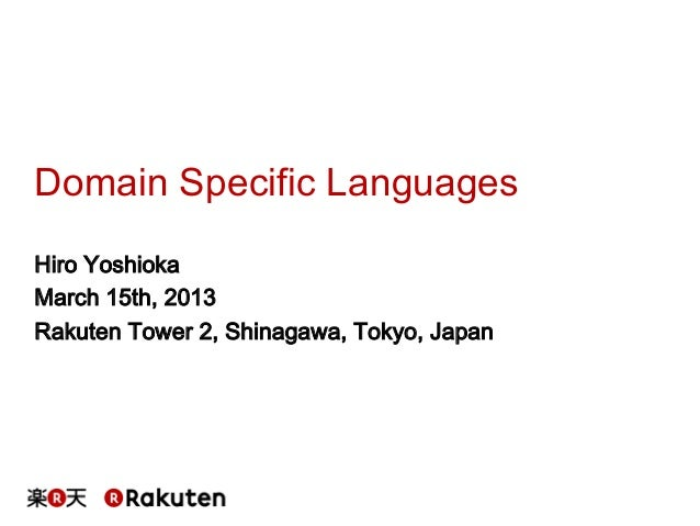 Domain Specific LanguagesHiro YoshiokaMarch 15th, 2013Rakuten Tower 2, Shinagawa, Tokyo, Japan