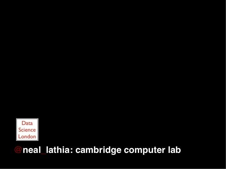 @neal_lathia: cambridge computer lab