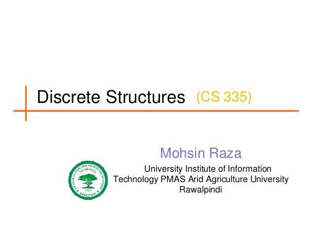 Discrete Structures (CS 335) Mohsin Raza University Institute of Information Technology PMAS Arid Agriculture University R...