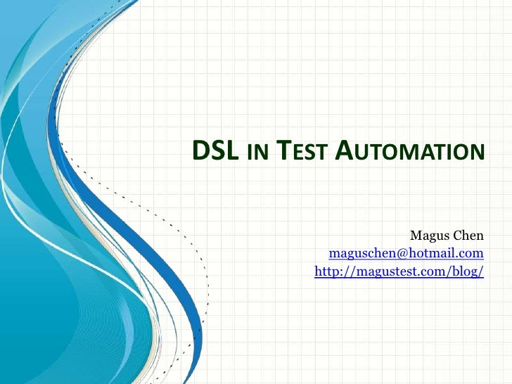 DSL in Test Automation<br />Magus Chen<br />maguschen@hotmail.com<br />http://magustest.com/blog/<br />