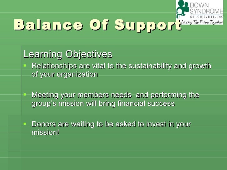 Balance Of Support <ul><li>Learning Objectives </li></ul><ul><li>Relationships are vital to the sustainability and growth ...