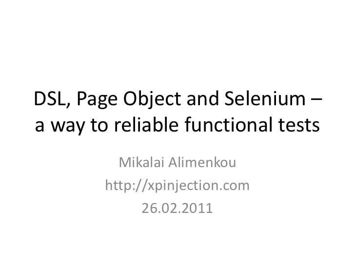 DSL, Page Object and Selenium – a way to reliable functional tests <br />Mikalai Alimenkou<br />http://xpinjection.com<br ...