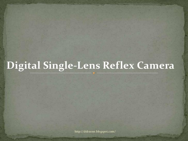 Digital Single-Lens Reflex Camera             http://dslrzone.blogspot.com/