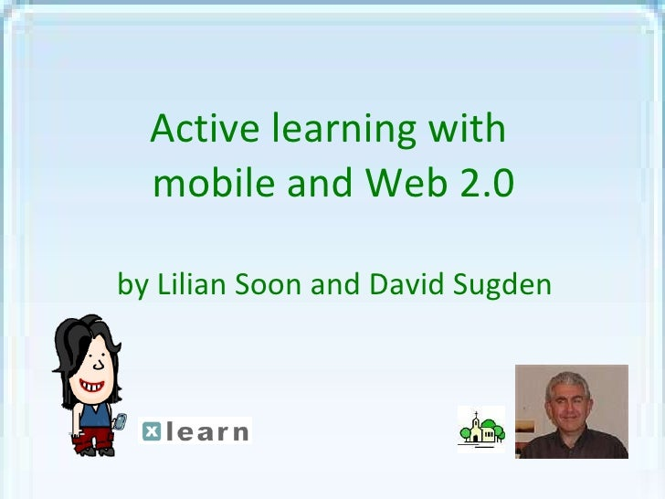 Active learning with  mobile and Web 2.0 by Lilian Soon and David Sugden