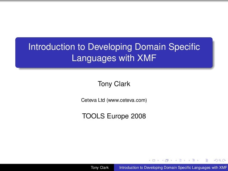 Introduction to Developing Domain Specific           Languages with XMF                   Tony Clark            Ceteva Ltd ...