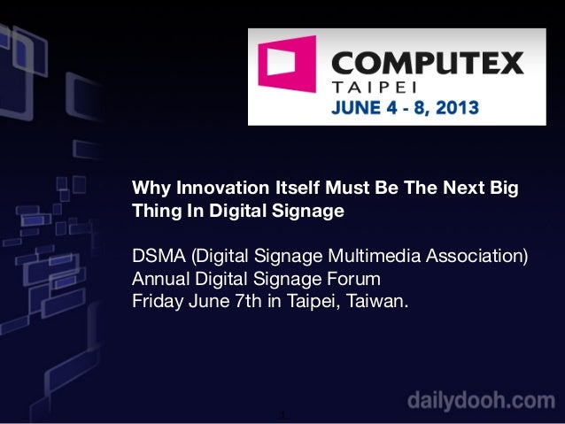1Why Innovation Itself Must Be The Next BigThing In Digital SignageDSMA (Digital Signage Multimedia Association)Annual Dig...
