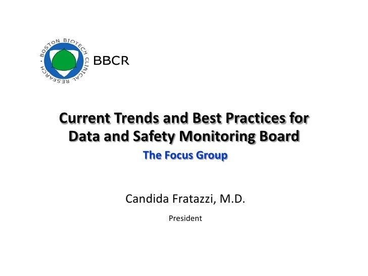 Current Trends and Best Practices for  Data and Safety Monitoring Board             The Focus Group            Candida Fra...