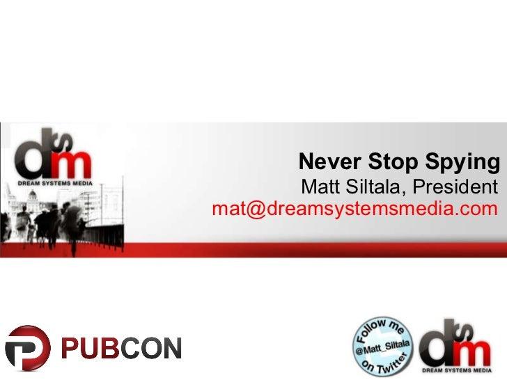 Never Stop Spying Matt Siltala, President [email_address]