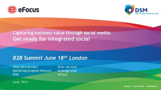 Capturing business value through social media:Get ready for integrated socialB2B Summit June 18th LondonTheo VerweerdenMar...