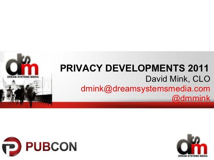 PRIVACY DEVELOPMENTS 2011 David Mink, CLO [email_address] @dmmink