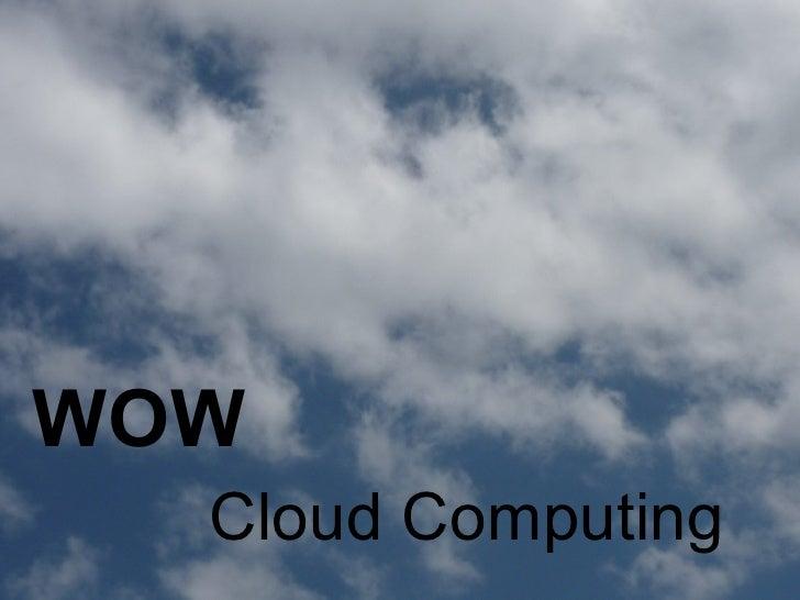 WOW   Cloud Computing