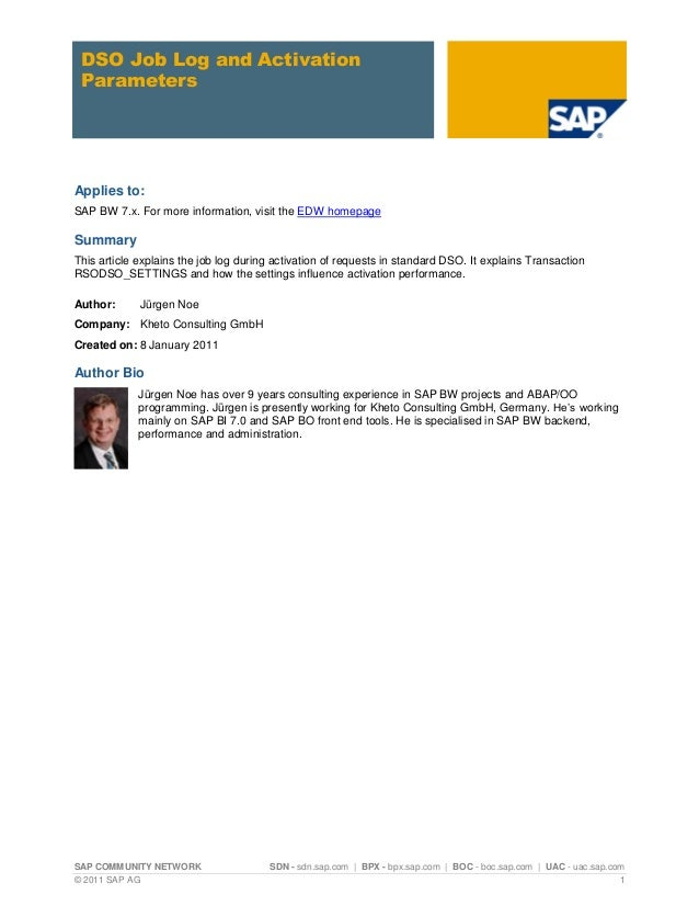 DSO Job Log and Activation ParametersApplies to:SAP BW 7.x. For more information, visit the EDW homepageSummaryThis articl...