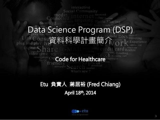 1 15 out of 20 attendants filled out the questionnaire.   Data Science Program (DSP)  資料科學計畫簡介  Code for Healthcare   Etu...