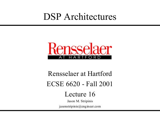 DSP ArchitecturesRensselaer at HartfordECSE 6620 - Fall 2001     Lecture 16         Jason M. Stripinis    jasonstripinis@e...