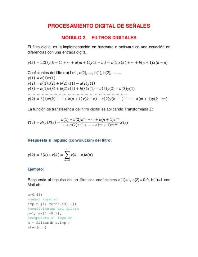 PROCESAMIENTO DIGITAL DE SEÑALES MÓDULO 2. FILTROS DIGITALES El filtro digital es la implementación en hardware o software...