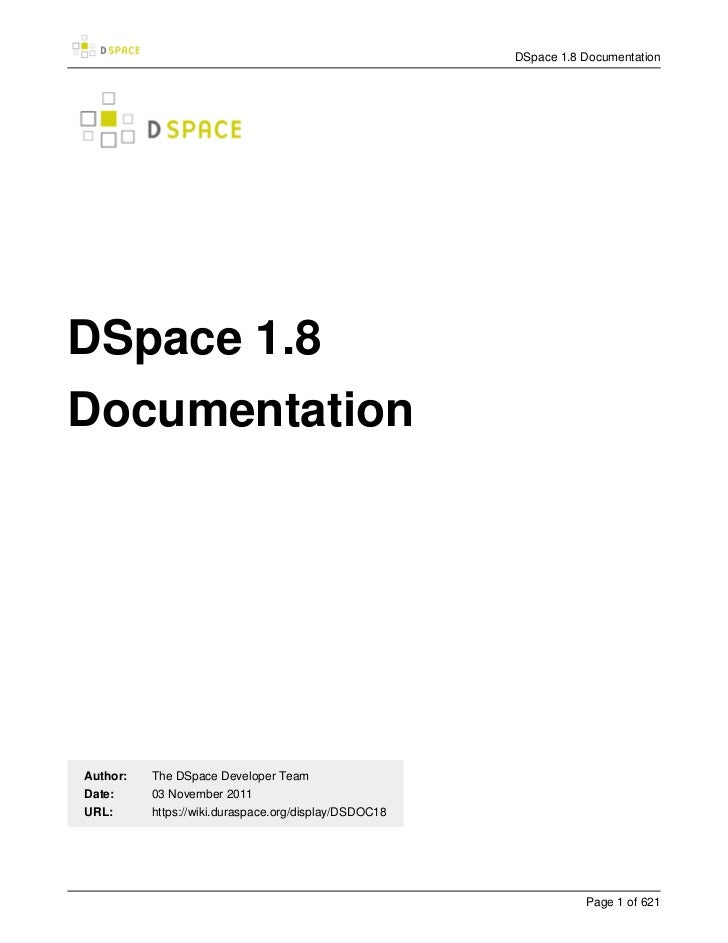 DSpace 1.8 DocumentationDSpace 1.8DocumentationAuthor:   The DSpace Developer TeamDate:     03 November 2011URL:      http...