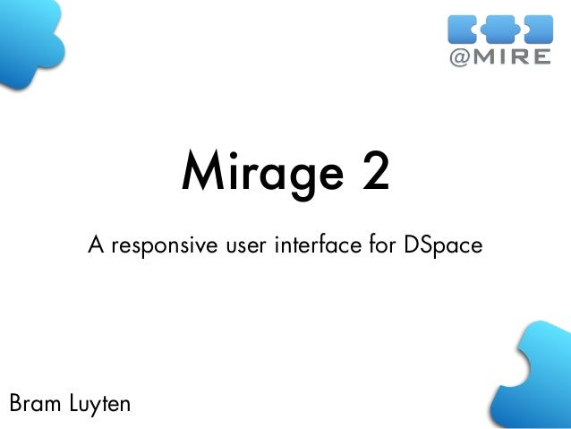 Mirage 2 Bram Luyten A responsive user interface for DSpace