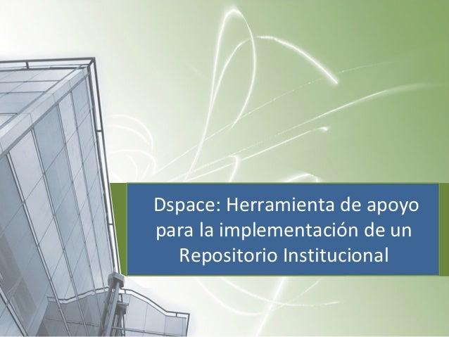 Dspace: Herramienta de apoyo para la implementación de un Repositorio Institucional