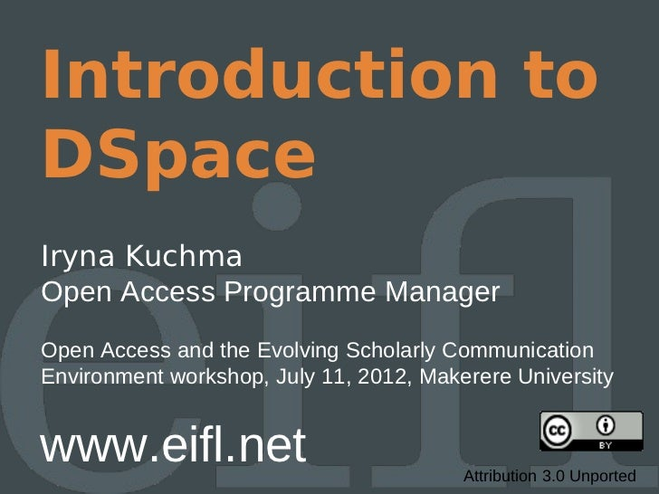 Introduction toDSpaceIryna KuchmaOpen Access Programme ManagerOpen Access and the Evolving Scholarly CommunicationEnvironm...
