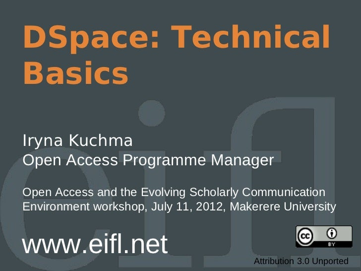 DSpace: TechnicalBasicsIryna KuchmaOpen Access Programme ManagerOpen Access and the Evolving Scholarly CommunicationEnviro...