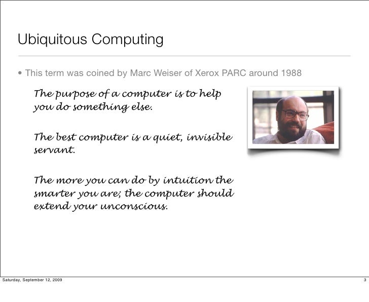 Ubiquitous Computing Weiser Ubiquitous Computing • This